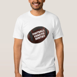 Football Fanatic Dentist T-shirt