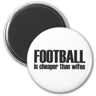 football is cheaper than wifes 2 inch round magnet