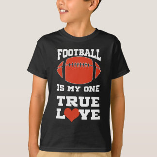 Football Is My One True Love Great Gift T-Shirt