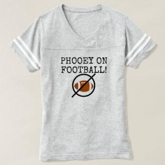Football Season Hater Phooey On Football T-shirt