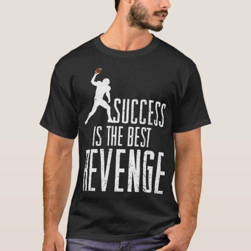 Football Success Is The Best Revenge T-Shirt