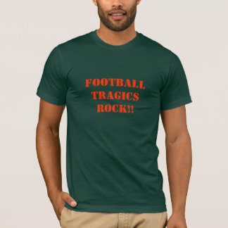 Football Tragics Rock!!>Sayings on Tshirts