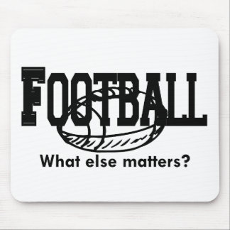 Football, What else matters T-shirts and Gifts. Mouse Pad