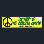 "Footprint of The American Chicken Bumper Sticker<br><div class=""desc"">Footprint of The American Chicken - Real Americans are not afraid to fight for our rights and the rights of others. We don&#39;t hide behind peace symbols and dream of a Utopia. Those that hide behind peace symbols instead of fighting for what is right are nothing other than chickens... and...</div>"