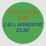 FOR A GOOD TIME, CALL SOMEONE ELSE CLASSIC ROUND STICKER