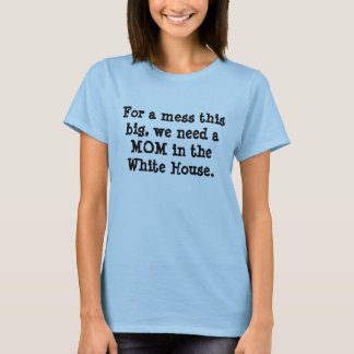 For a mess this big, we need a MOM in the White... T-Shirt