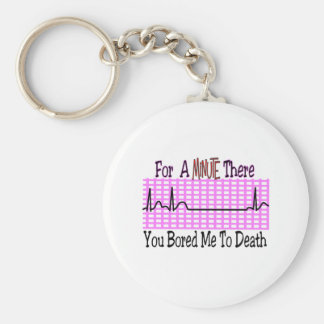 For a Minute there BORED ME TO DEATH Keychain