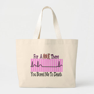 For a Minute there BORED ME TO DEATH Large Tote Bag