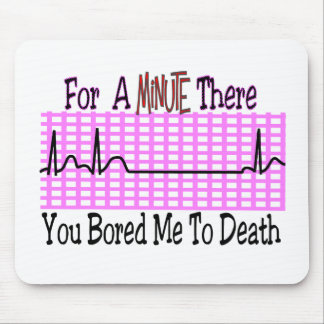 For a Minute there BORED ME TO DEATH Mouse Pad