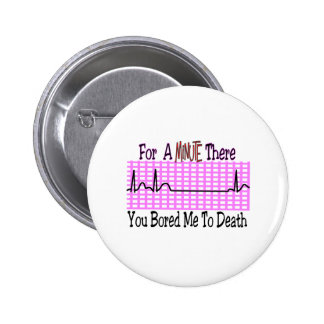 For a Minute there BORED ME TO DEATH Pinback Button