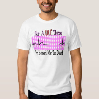 For a Minute there BORED ME TO DEATH Shirt