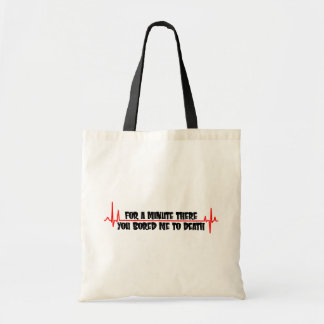 For A Minute There You Bored Me To Death Canvas Bag