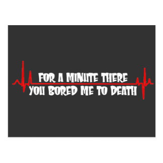 For a Minute There You Bored Me To Death Postcard