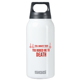For A Moment There. You Bored Me To Death. Insulated Water Bottle
