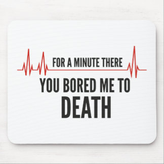 For A Moment There. You Bored Me To Death. Mouse Pad