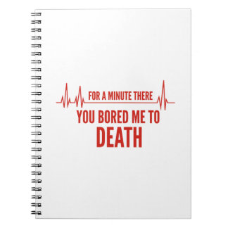 For A Moment There. You Bored Me To Death. Notebook