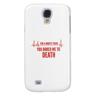 For A Moment There. You Bored Me To Death. Samsung Galaxy S4 Case