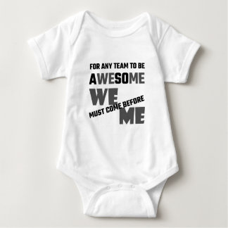 For Any Team To Be Awesome We Before Me Baby Bodysuit