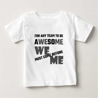 For Any Team To Be Awesome We Before Me Baby T-Shirt