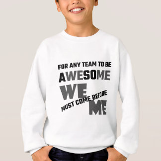For Any Team To Be Awesome We Before Me Sweatshirt