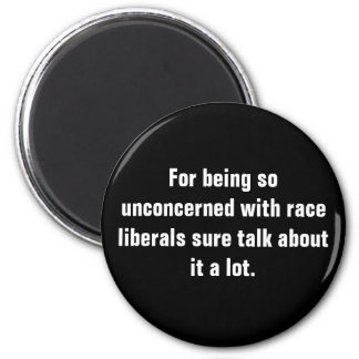 For being so unconcerned with race liberals sur... 2 inch round magnet