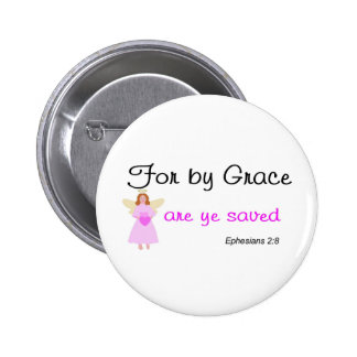 For by grace are ye saved Ephesians 2:8 Pinback Button