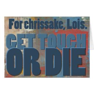 For chrissake, Lois.  Get tough or die. Card