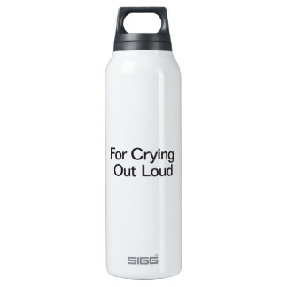 For Crying Out Loud 16 Oz Insulated SIGG Thermos Water Bottle