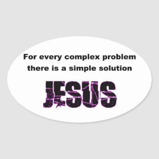 For every complex problem, Jesus is the solution Oval Sticker