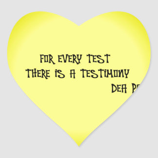 FOR EVERY TEST THERE IS A TESTIMONY HEART STICKER