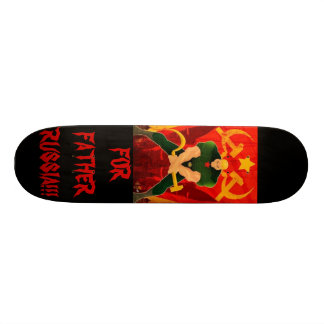 FOR FATHER RUSSIA SKATE BOARDS