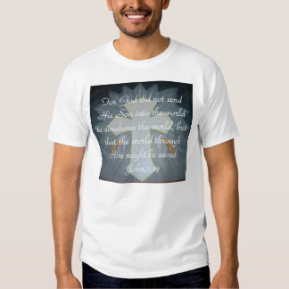 For God did not send His Son into t... T Shirt