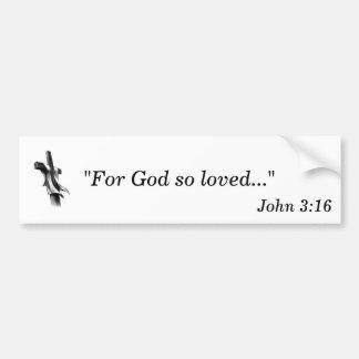 For God so loved... Car Bumper Sticker