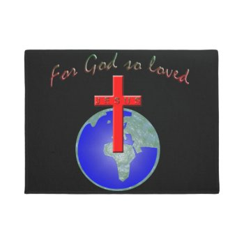 For God So Loved Doormat by Artnmore at Zazzle