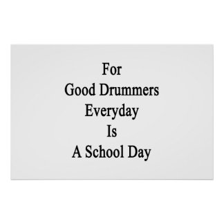 For Good Drummers Everyday Is A School Day Poster