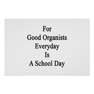 For Good Organists Everyday Is A School Day Poster