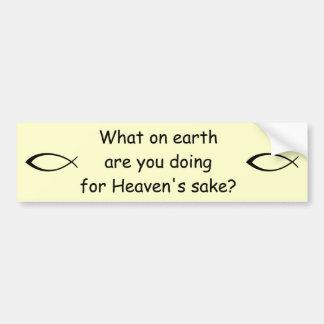 For Heaven's Sake Bumper Sticker