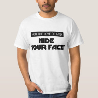 FOR... HIDE YOUR FACE T-Shirt