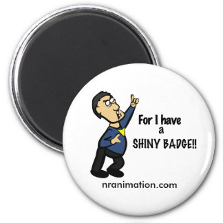 """For I Have a Shiny Badge!"" Magnet"