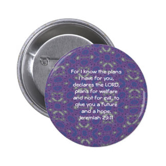 For I know the plans I have  - Jeremiah 29:11 Pinback Button