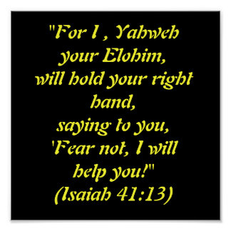 """""""For I , Yahweh your Elohim,  will hold your ri... Poster"""
