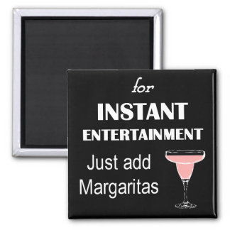for instant entertainment add margaritas magnet
