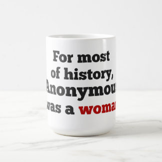 For most of history, Anonymous was to woman Coffee Mug