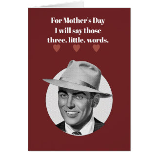 For Mother's Day I will say...