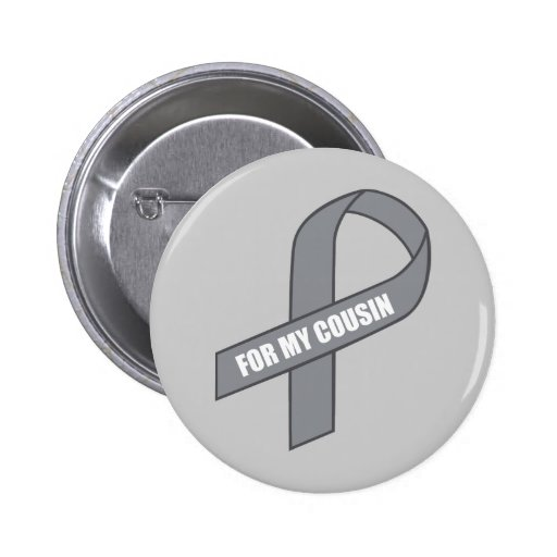 For My Cousin (Gray / Siver Awareness Ribbon) Pinback Buttons