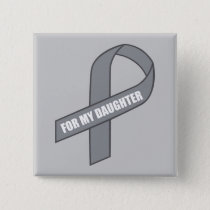 For My Daughter (Gray / Silver Awareness Ribbon) Button