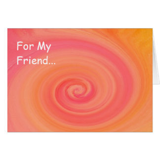 For My Friend... Card Abstract Sherbert Swirl