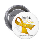 For My Hero I Wear a Ribbon Childhood Cancer Pinback Button