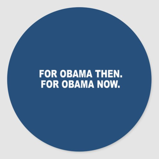 FOR OBAMA THEN. FOR OBAMA NOW. CLASSIC ROUND STICKER