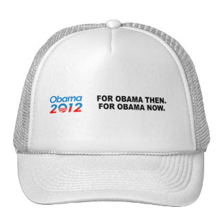 FOR OBAMA THEN. FOR OBAMA NOW. TRUCKER HAT